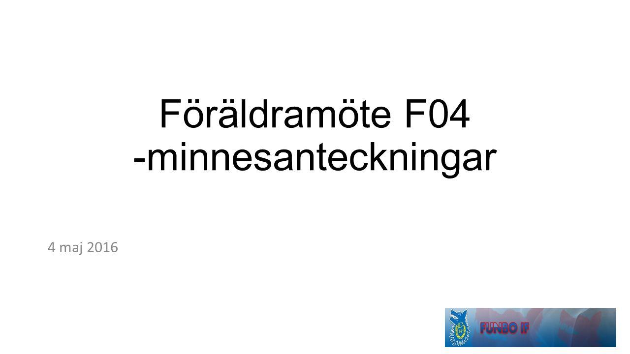 Föräldramöte F04 -minnesanteckningar 4 maj 2016