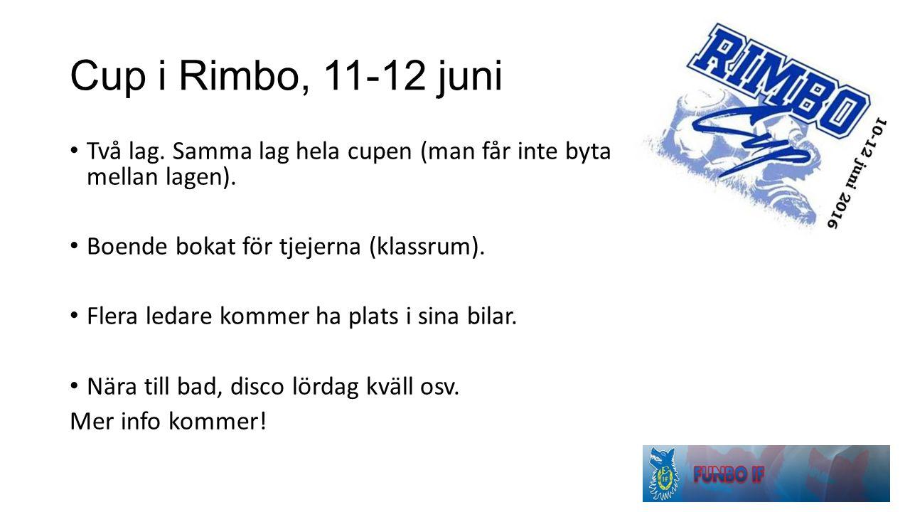 Cup i Rimbo, 11-12 juni Två lag. Samma lag hela cupen (man får inte byta mellan lagen).