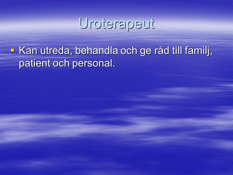 Uroterapeut  Kan utreda, behandla och ge råd till familj, patient och personal.