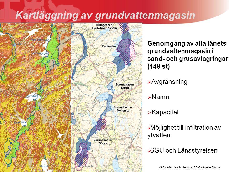 VAS-rådet den 14 februari 2008 / Anette Björlin Kartläggning av grundvattenmagasin Genomgång av alla länets grundvattenmagasin i sand- och grusavlagringar (149 st)  Avgränsning  Namn  Kapacitet  Möjlighet till infiltration av ytvatten  SGU och Länsstyrelsen