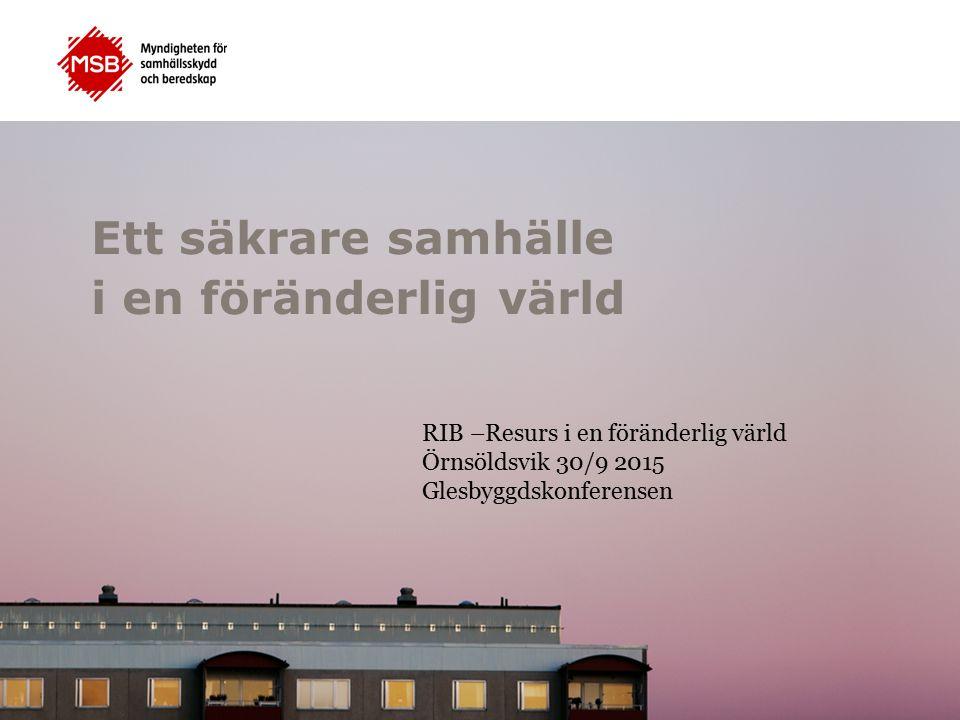 Ett säkrare samhälle i en föränderlig värld RIB –Resurs i en föränderlig värld Örnsöldsvik 30/9 2015 Glesbyggdskonferensen