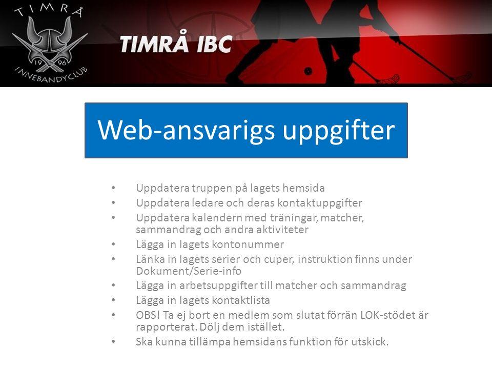 Web-ansvarigs uppgifter Uppdatera truppen på lagets hemsida Uppdatera ledare och deras kontaktuppgifter Uppdatera kalendern med träningar, matcher, sa