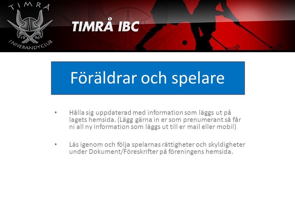 Föräldrar och spelare Hålla sig uppdaterad med information som läggs ut på lagets hemsida. (Lägg gärna in er som prenumerant så får ni all ny informat