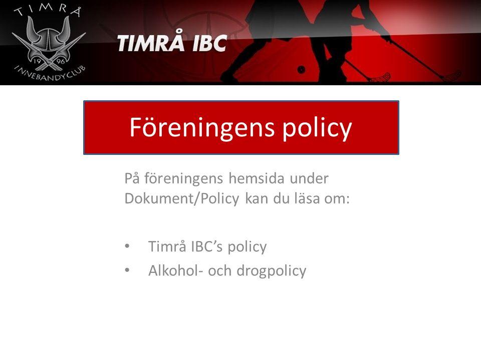Föreningens policy På föreningens hemsida under Dokument/Policy kan du läsa om: Timrå IBC's policy Alkohol- och drogpolicy