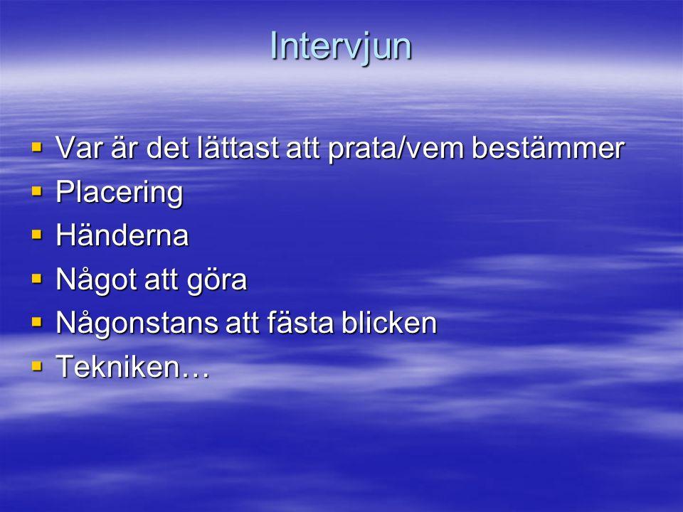 Intervjuns slut  Avsluta intervjun  Följa upp/fråga  Reaktioner/händelser under intervjun