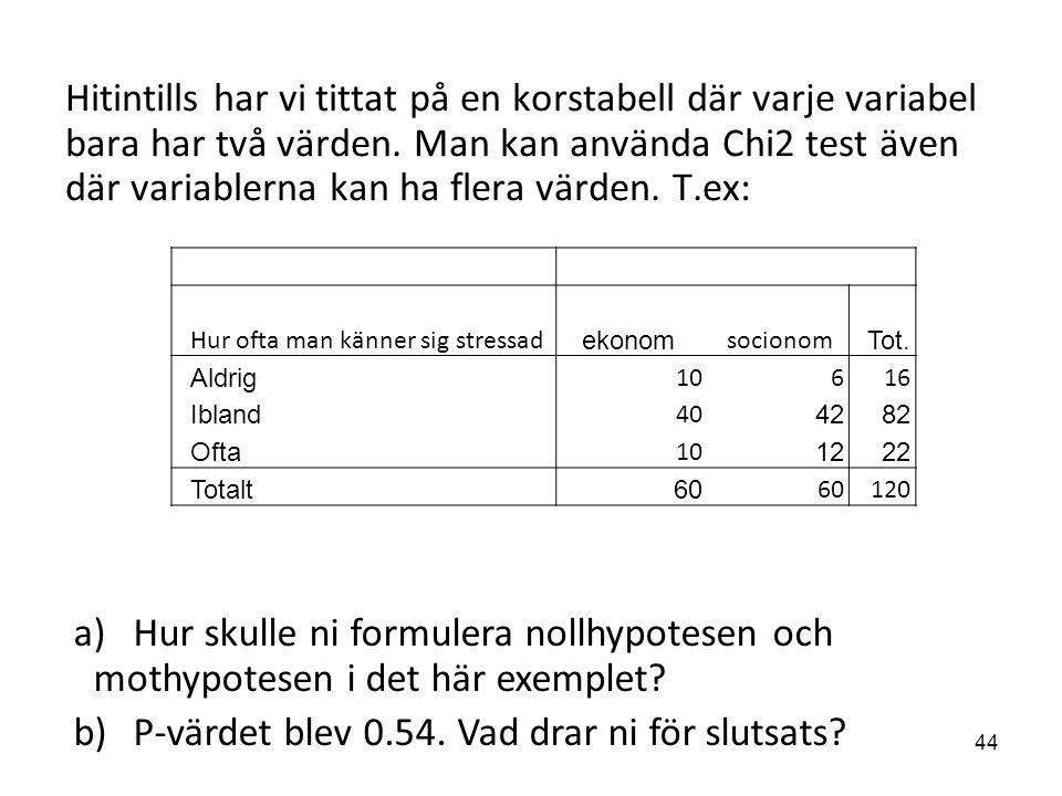Hitintills har vi tittat på en korstabell där varje variabel bara har två värden. Man kan använda Chi2 test även där variablerna kan ha flera värden.