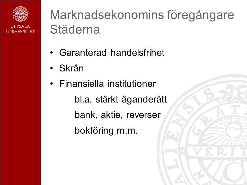 Marknadsekonomins föregångare Städerna Garanterad handelsfrihet Skrån Finansiella institutioner bl.a.