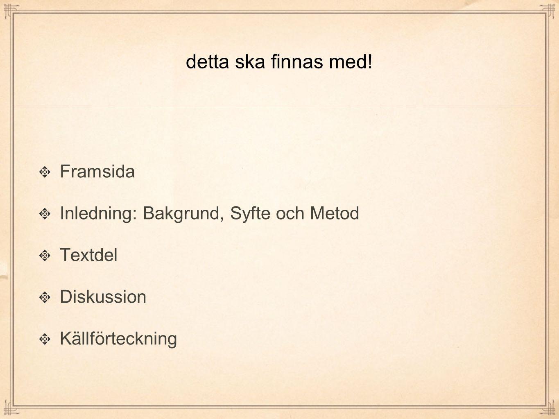 Framsidan Skolans namnÄmne Din årskursTermin och år Titel på arbetet (eventuellt en bild) Ditt namn