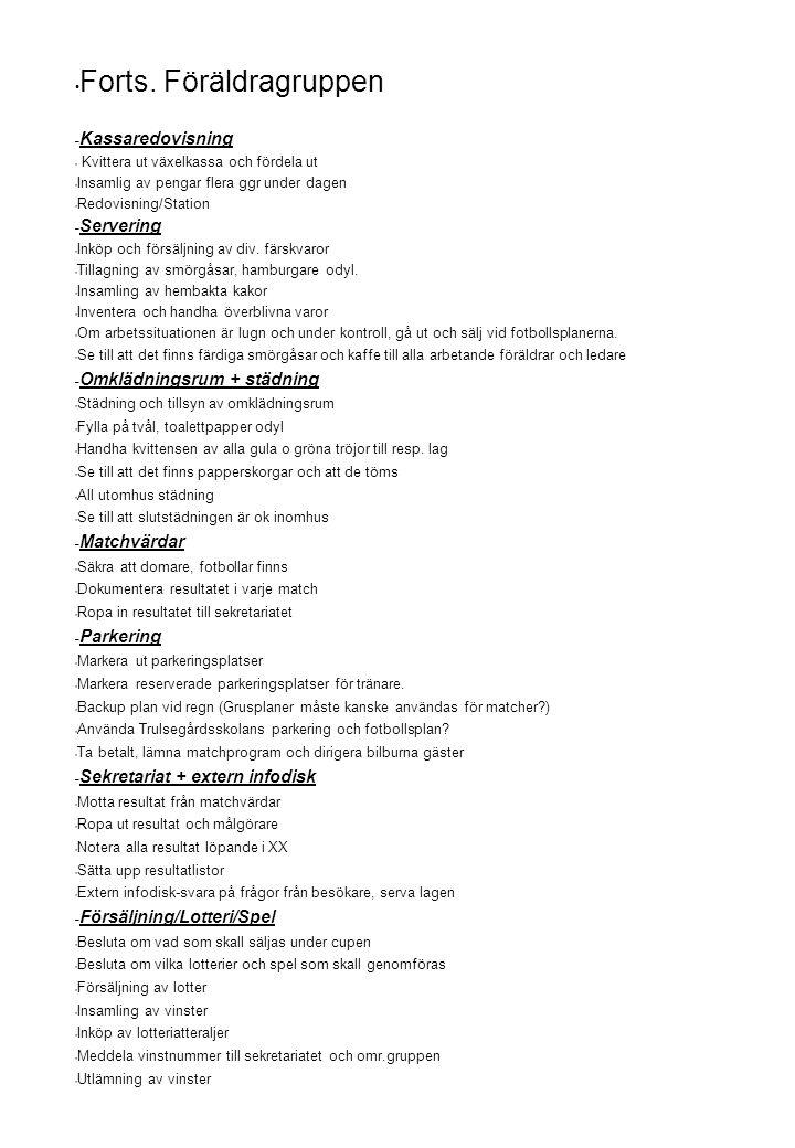 Forts. Föräldragruppen – Kassaredovisning Kvittera ut växelkassa och fördela ut Insamlig av pengar flera ggr under dagen Redovisning/Station – Serveri