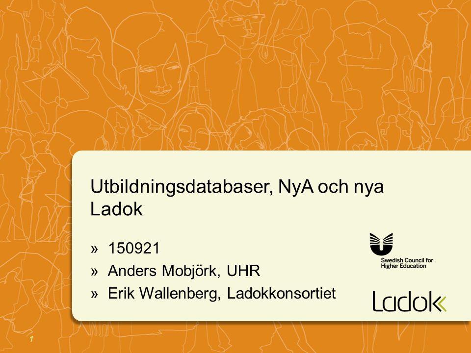 1 Utbildningsdatabaser, NyA och nya Ladok »150921 »Anders Mobjörk, UHR »Erik Wallenberg, Ladokkonsortiet