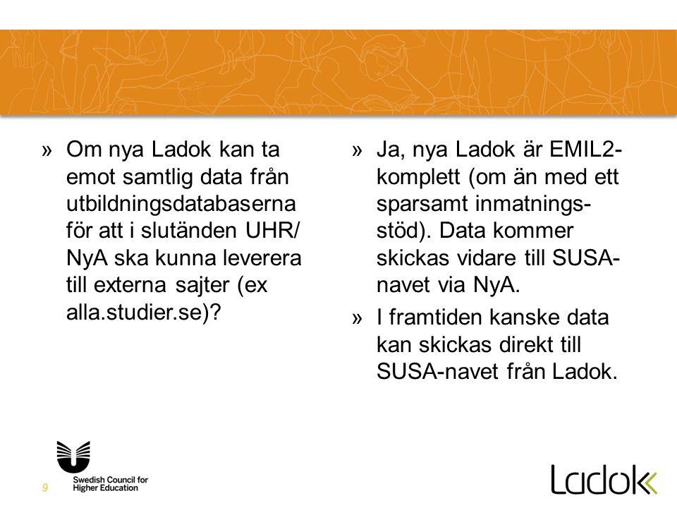 9 »Om nya Ladok kan ta emot samtlig data från utbildningsdatabaserna för att i slutänden UHR/ NyA ska kunna leverera till externa sajter (ex alla.studier.se).