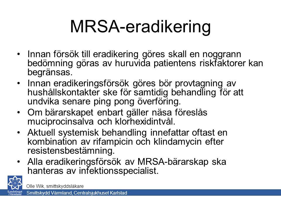 MRSA-eradikering Innan försök till eradikering göres skall en noggrann bedömning göras av huruvida patientens riskfaktorer kan begränsas.
