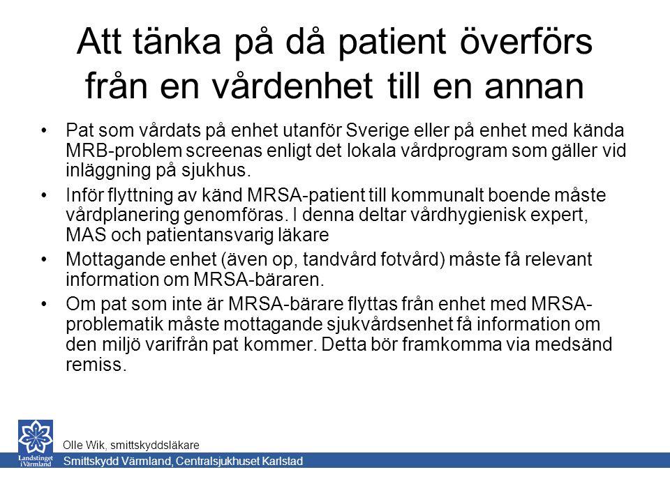 Att tänka på då patient överförs från en vårdenhet till en annan Pat som vårdats på enhet utanför Sverige eller på enhet med kända MRB-problem screenas enligt det lokala vårdprogram som gäller vid inläggning på sjukhus.