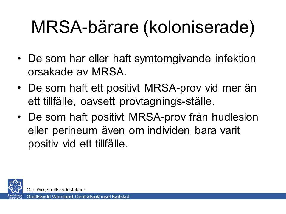 MRSA-bärare (koloniserade) De som har eller haft symtomgivande infektion orsakade av MRSA.