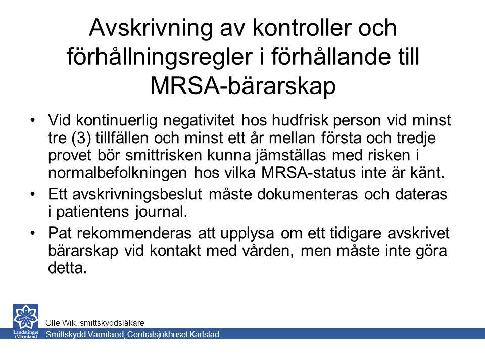 Avskrivning av kontroller och förhållningsregler i förhållande till MRSA-bärarskap Vid kontinuerlig negativitet hos hudfrisk person vid minst tre (3) tillfällen och minst ett år mellan första och tredje provet bör smittrisken kunna jämställas med risken i normalbefolkningen hos vilka MRSA-status inte är känt.