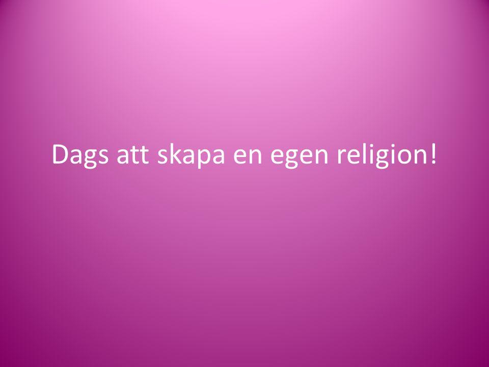 Dags att skapa en egen religion!
