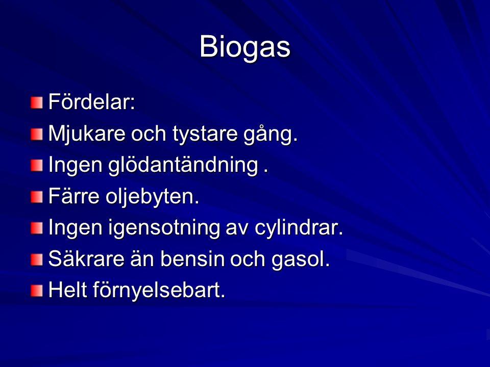 Biogas Fördelar: Mjukare och tystare gång. Ingen glödantändning. Färre oljebyten. Ingen igensotning av cylindrar. Säkrare än bensin och gasol. Helt fö