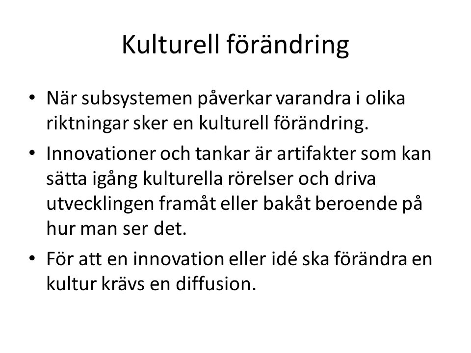Kulturell förändring När subsystemen påverkar varandra i olika riktningar sker en kulturell förändring.