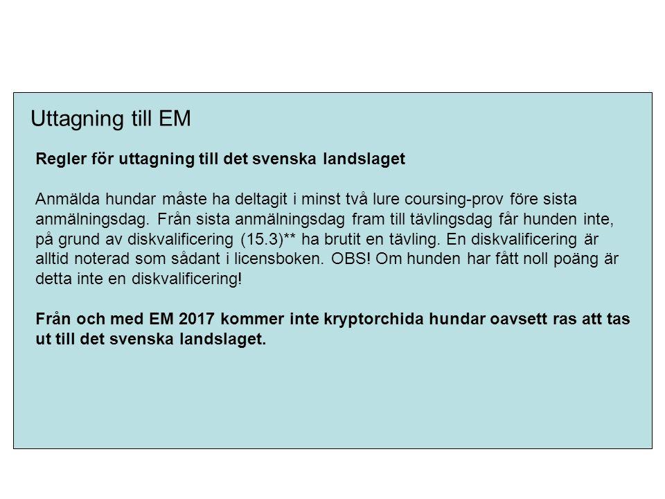Uttagning till EM Regler för uttagning till det svenska landslaget Anmälda hundar måste ha deltagit i minst två lure coursing-prov före sista anmälnin