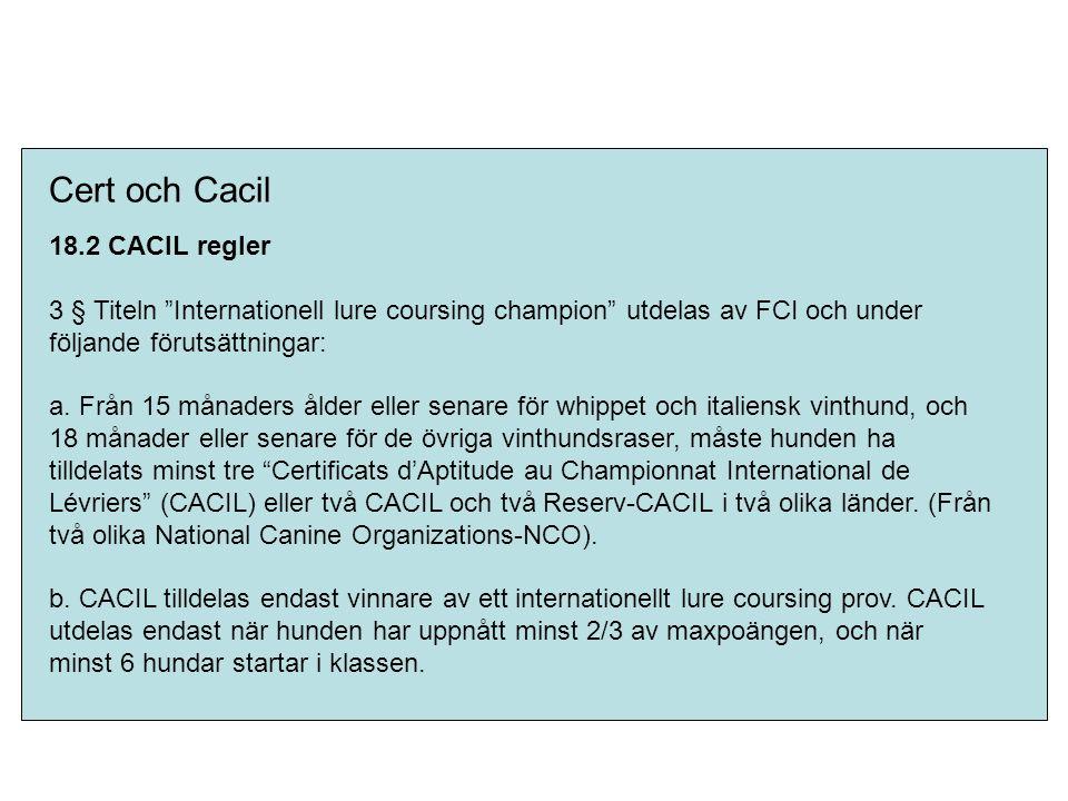 """Cert och Cacil 18.2 CACIL regler 3 § Titeln """"Internationell lure coursing champion"""" utdelas av FCI och under följande förutsättningar: a. Från 15 måna"""