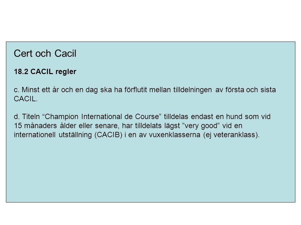 """Cert och Cacil 18.2 CACIL regler c. Minst ett år och en dag ska ha förflutit mellan tilldelningen av första och sista CACIL. d. Titeln """"Champion Inter"""