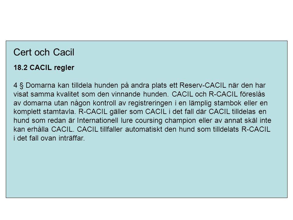 Cert och Cacil 18.2 CACIL regler 4 § Domarna kan tilldela hunden på andra plats ett Reserv-CACIL när den har visat samma kvalitet som den vinnande hun