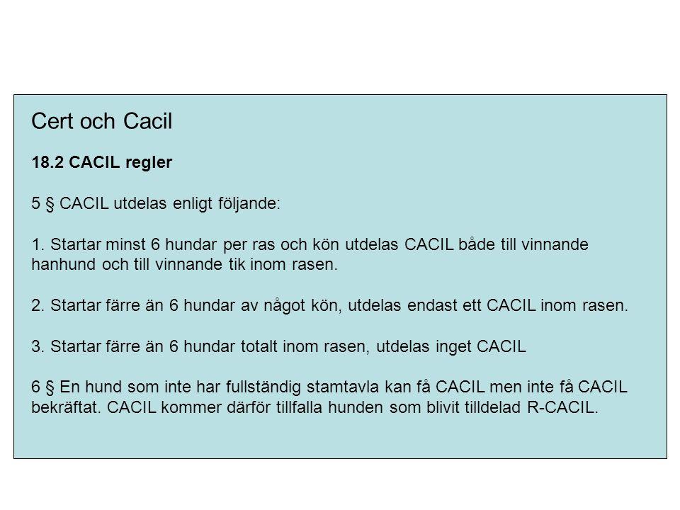 Cert och Cacil 18.2 CACIL regler 5 § CACIL utdelas enligt följande: 1. Startar minst 6 hundar per ras och kön utdelas CACIL både till vinnande hanhund