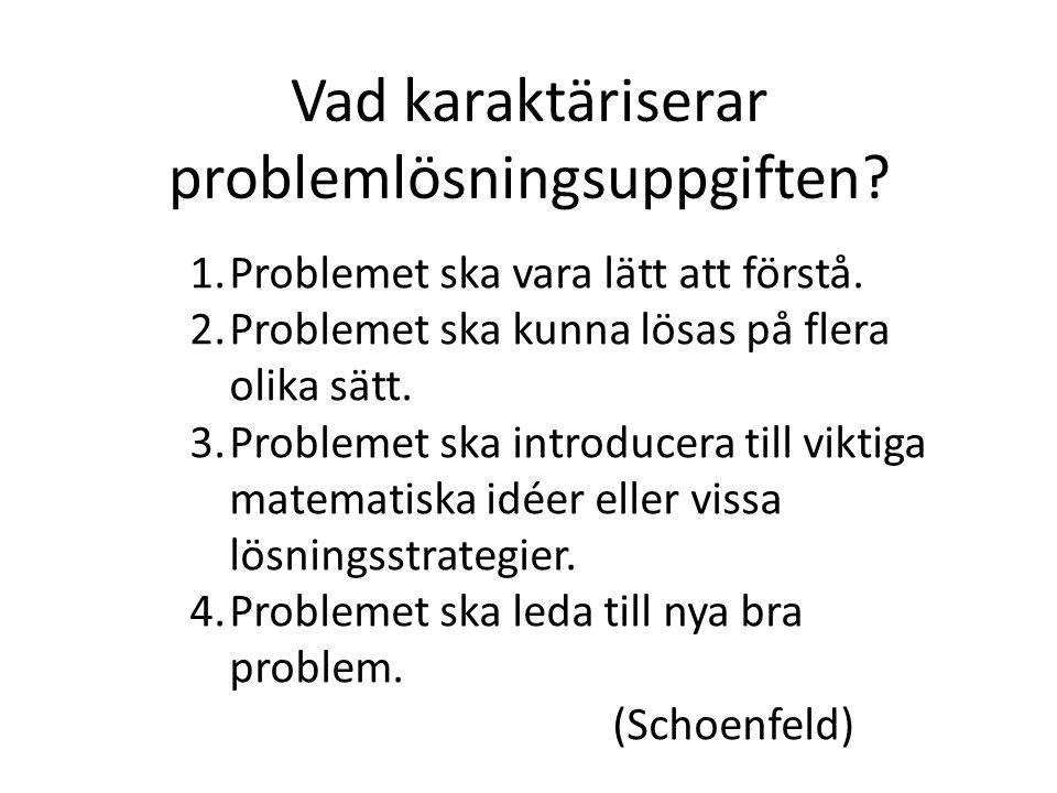 Vad karaktäriserar problemlösningsuppgiften? 1.Problemet ska vara lätt att förstå. 2.Problemet ska kunna lösas på flera olika sätt. 3.Problemet ska in