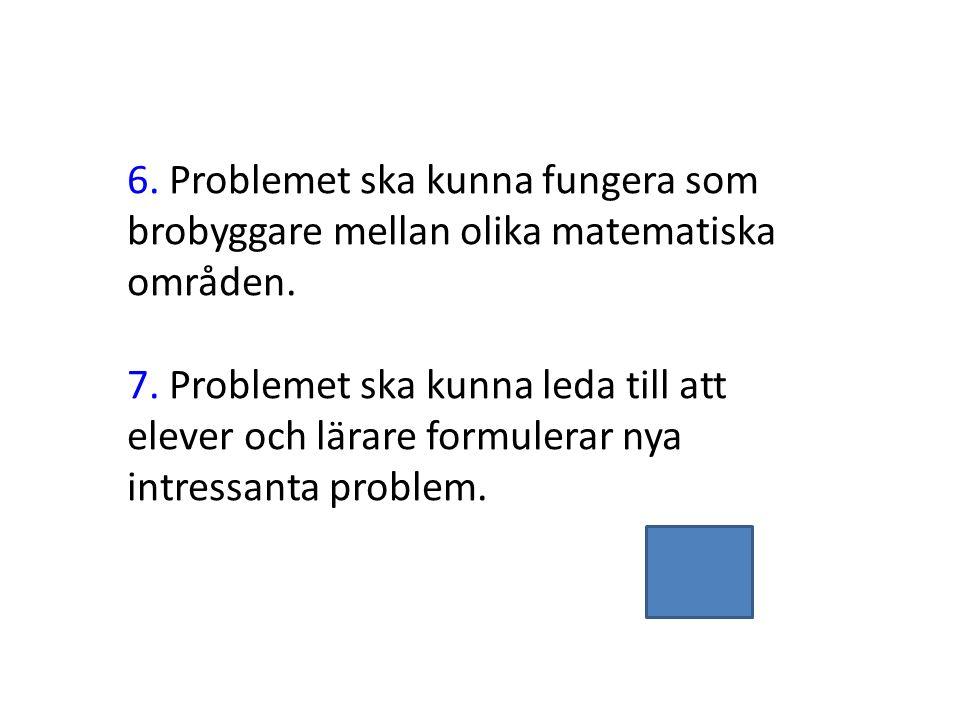 6. Problemet ska kunna fungera som brobyggare mellan olika matematiska områden.