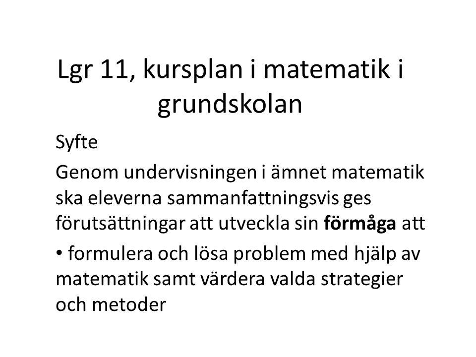 Lgr 11, kursplan i matematik i grundskolan Syfte Genom undervisningen i ämnet matematik ska eleverna sammanfattningsvis ges förutsättningar att utveck