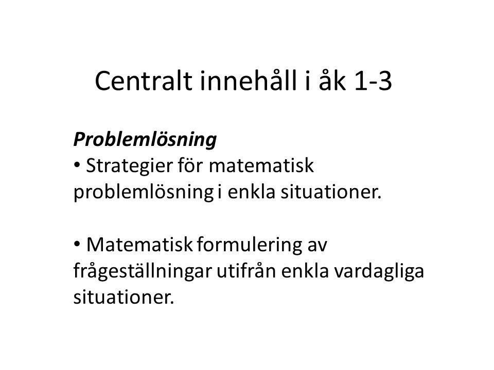 Centralt innehåll i åk 1-3 Problemlösning Strategier för matematisk problemlösning i enkla situationer. Matematisk formulering av frågeställningar uti