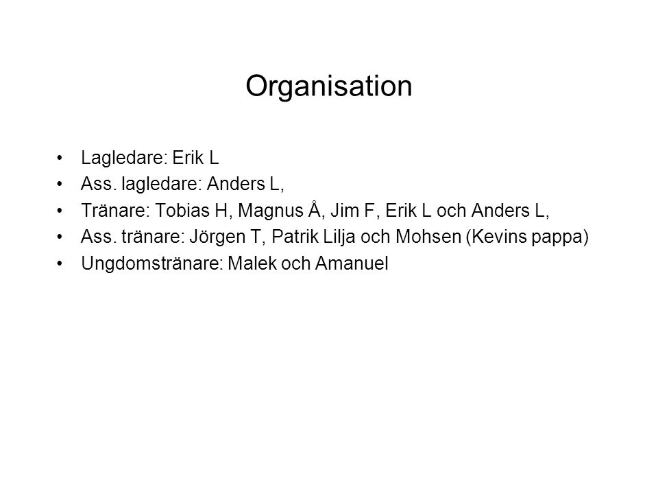 Organisation Lagledare: Erik L Ass.