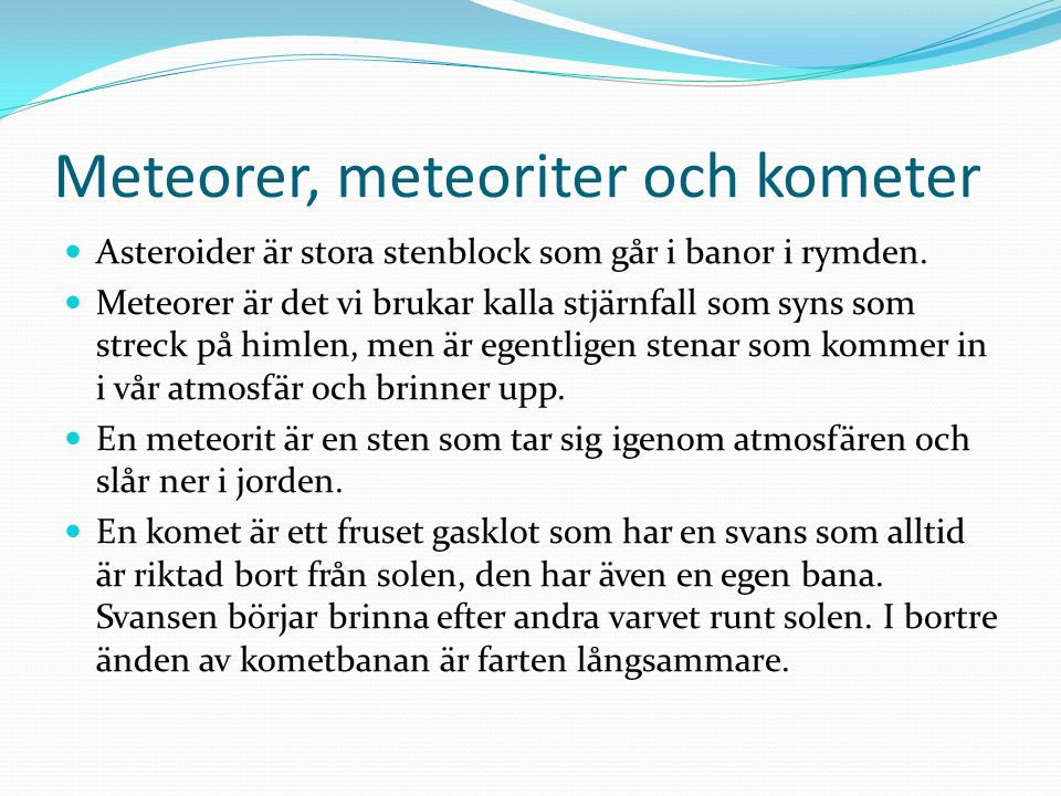 Meteorer, meteoriter och kometer Asteroider är stora stenblock som går i banor i rymden.