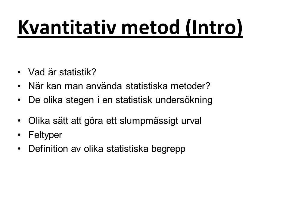 Kvantitativ metod (Intro) Vad är statistik. När kan man använda statistiska metoder.