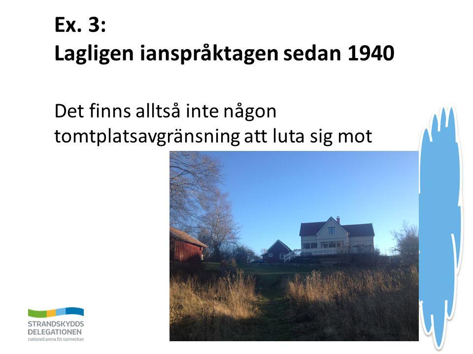 Ex. 3: Lagligen ianspråktagen sedan 1940 Det finns alltså inte någon tomtplatsavgränsning att luta sig mot