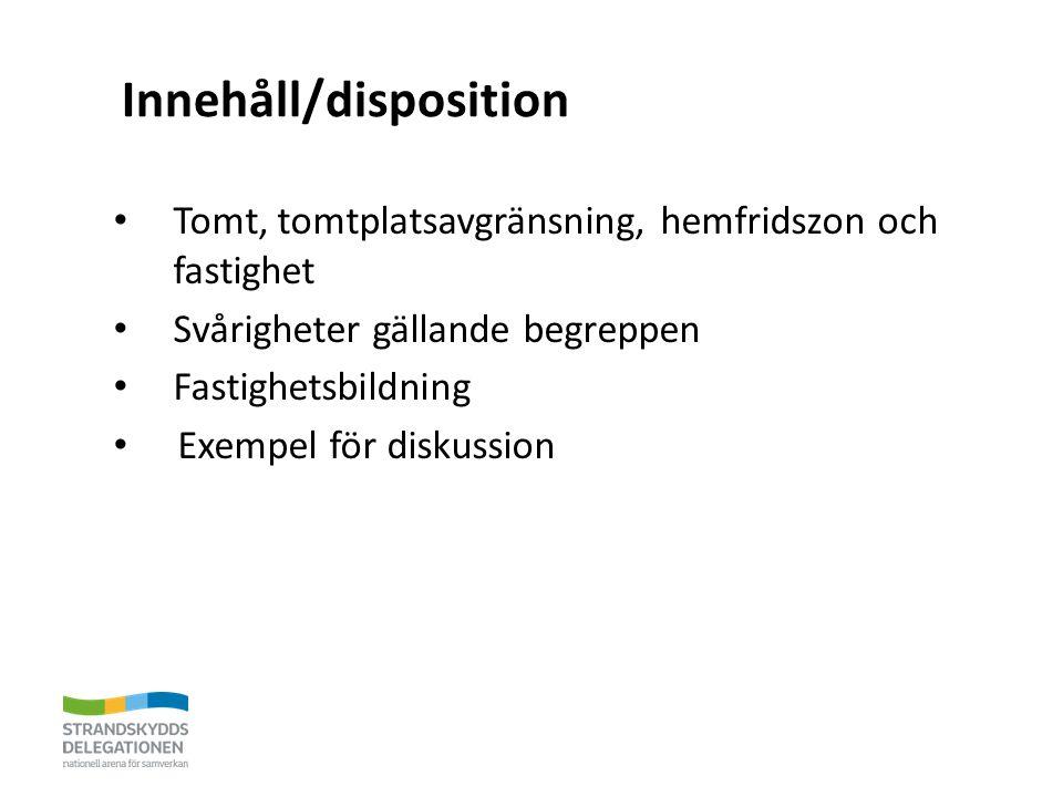 Innehåll/disposition Tomt, tomtplatsavgränsning, hemfridszon och fastighet Svårigheter gällande begreppen Fastighetsbildning Exempel för diskussion