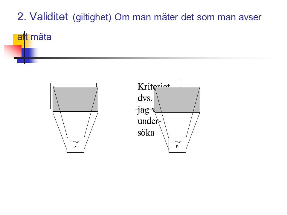 2. Validitet (giltighet) Om man mäter det som man avser att mäta Kriteriet, dvs.