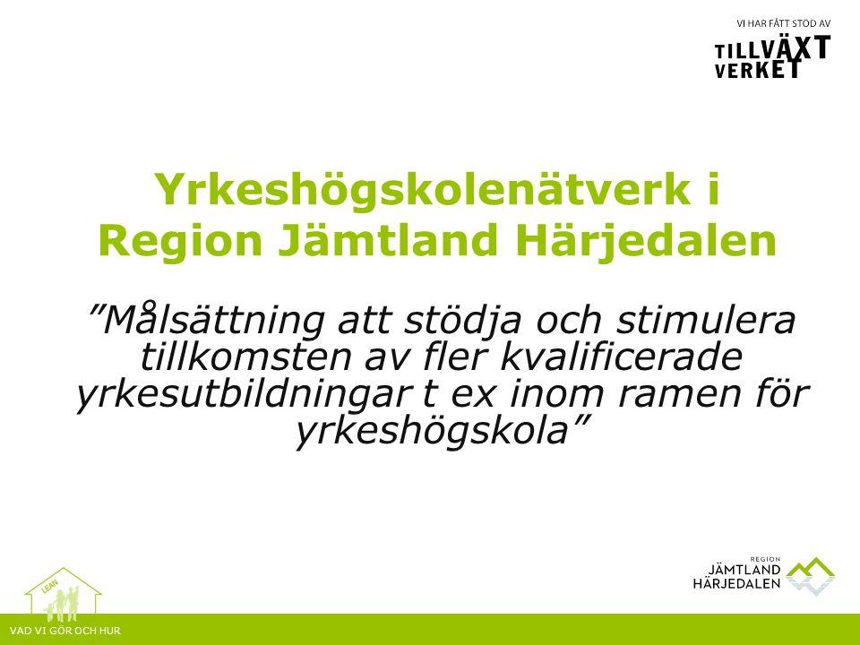 VAD VI GÖR OCH HUR Yrkeshögskolenätverk i Region Jämtland Härjedalen Målsättning att stödja och stimulera tillkomsten av fler kvalificerade yrkesutbildningar t ex inom ramen för yrkeshögskola