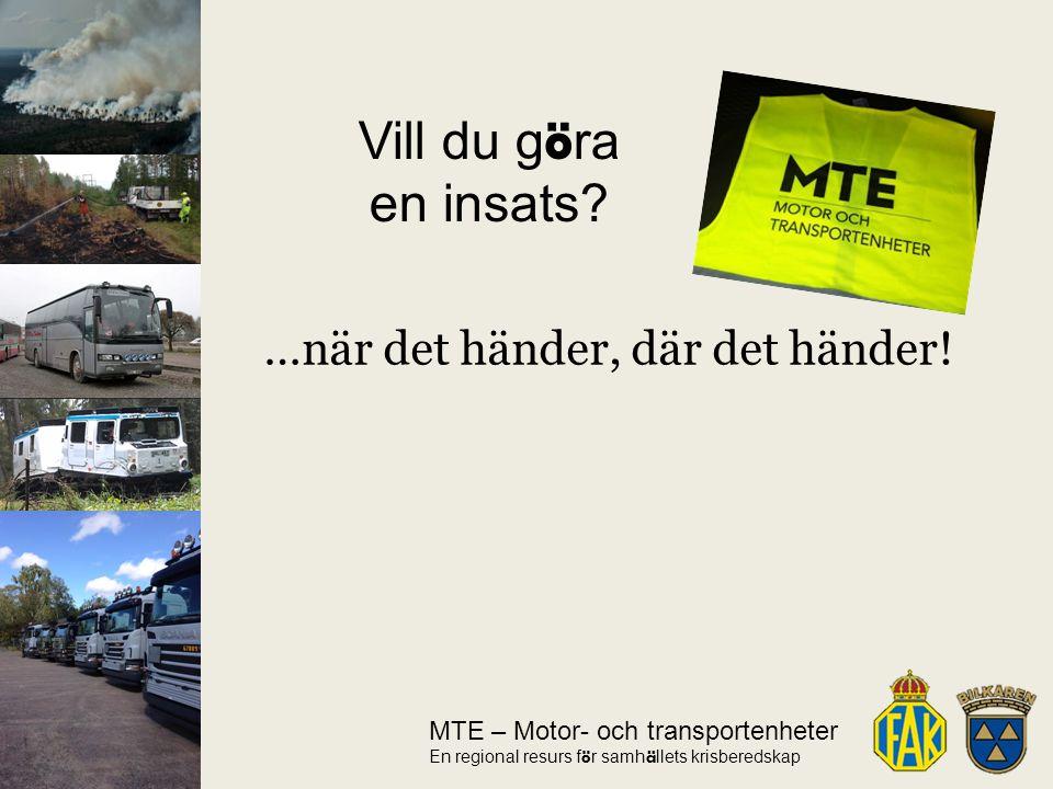 MTE – Motor- och transportenheter En regional resurs f ö r samh ä llets krisberedskap …när det händer, där det händer.