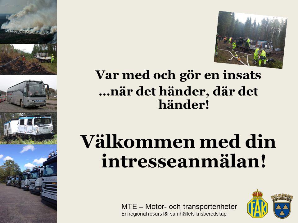 MTE – Motor- och transportenheter En regional resurs f ö r samh ä llets krisberedskap Var med och gör en insats …när det händer, där det händer.