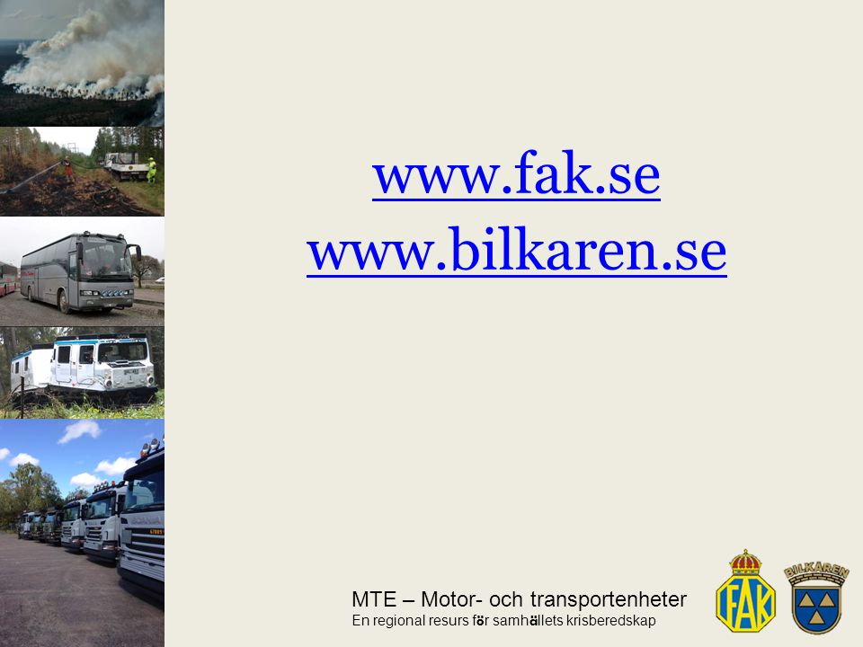 MTE – Motor- och transportenheter En regional resurs f ö r samh ä llets krisberedskap www.fak.se www.bilkaren.se