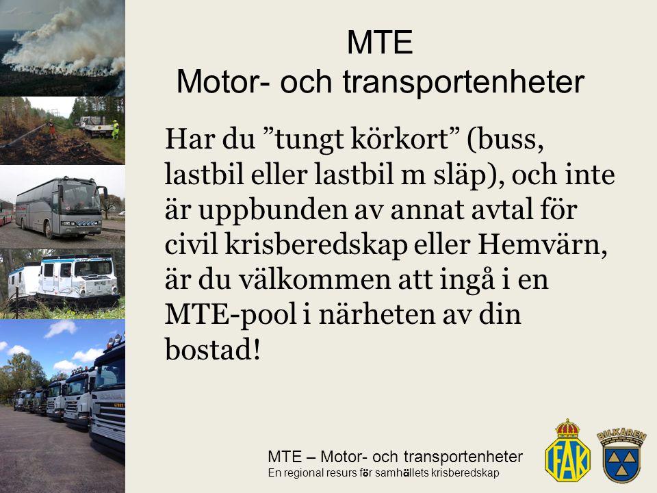 MTE – Motor- och transportenheter En regional resurs f ö r samh ä llets krisberedskap Har du tungt körkort (buss, lastbil eller lastbil m släp), och inte är uppbunden av annat avtal för civil krisberedskap eller Hemvärn, är du välkommen att ingå i en MTE-pool i närheten av din bostad.