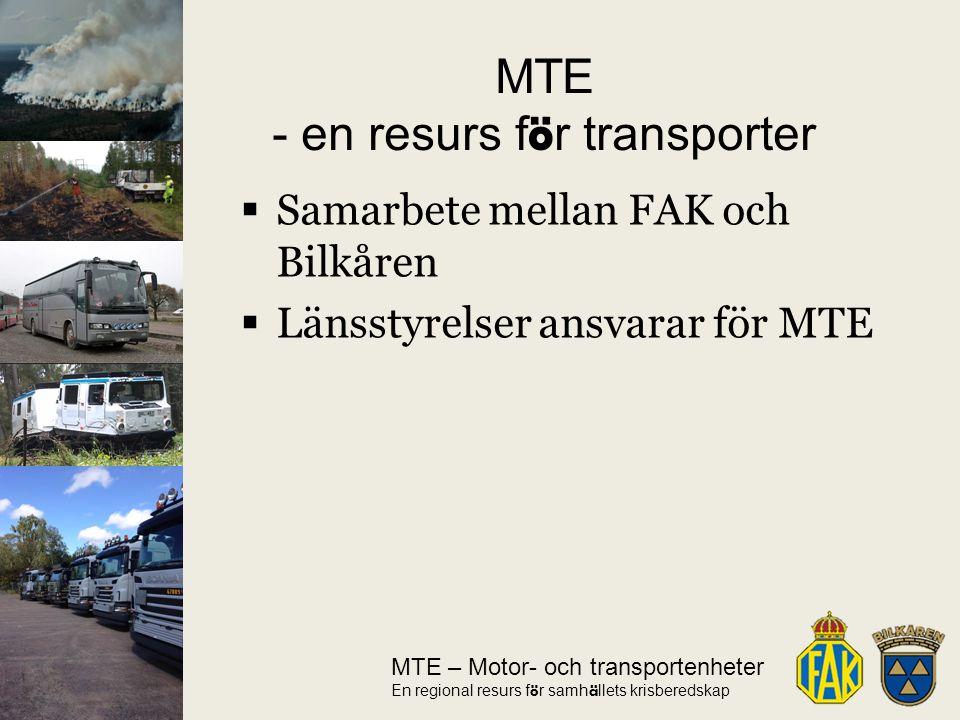  Samarbete mellan FAK och Bilkåren  Länsstyrelser ansvarar för MTE MTE – Motor- och transportenheter En regional resurs f ö r samh ä llets krisberedskap MTE - en resurs f ö r transporter