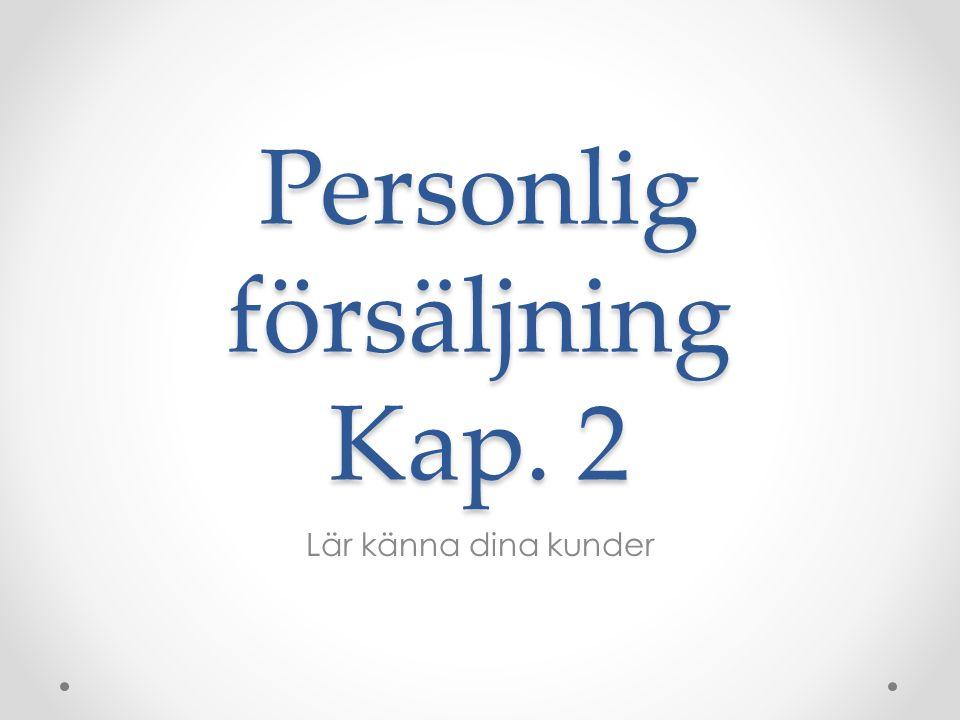 Personlig försäljning Kap. 2 Lär känna dina kunder