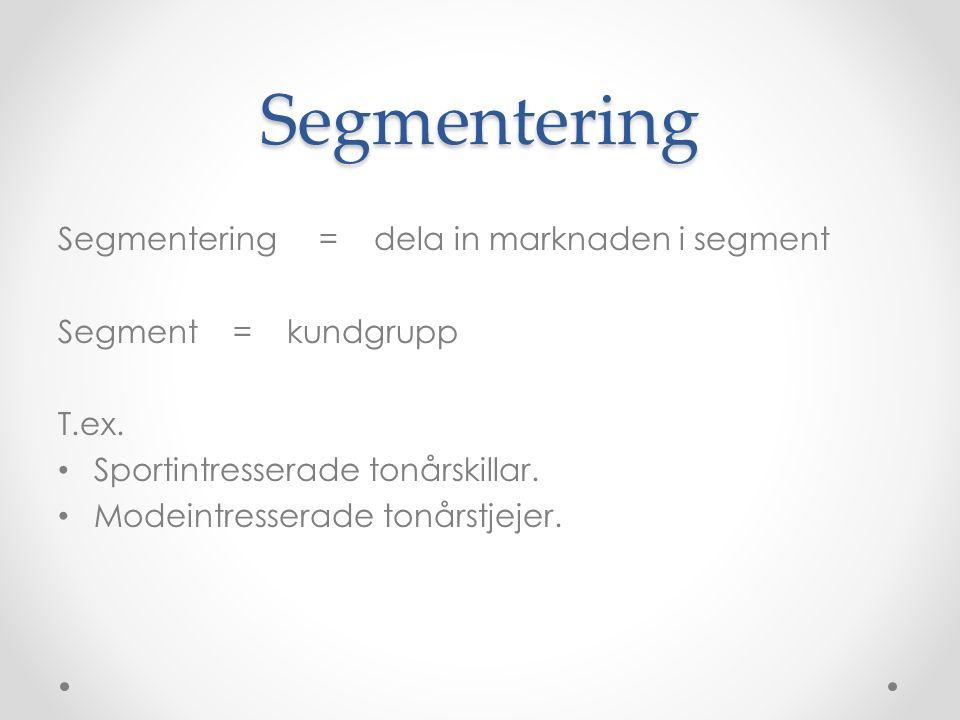 Segmentering Segmentering = dela in marknaden i segment Segment = kundgrupp T.ex. Sportintresserade tonårskillar. Modeintresserade tonårstjejer.