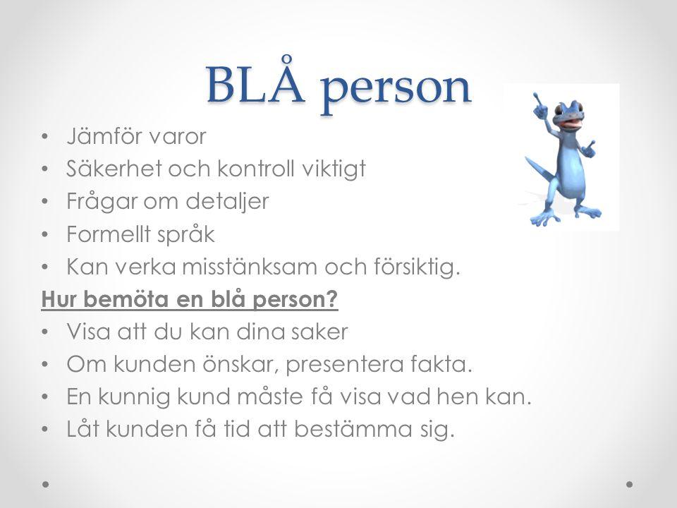 BLÅ person Jämför varor Säkerhet och kontroll viktigt Frågar om detaljer Formellt språk Kan verka misstänksam och försiktig. Hur bemöta en blå person?