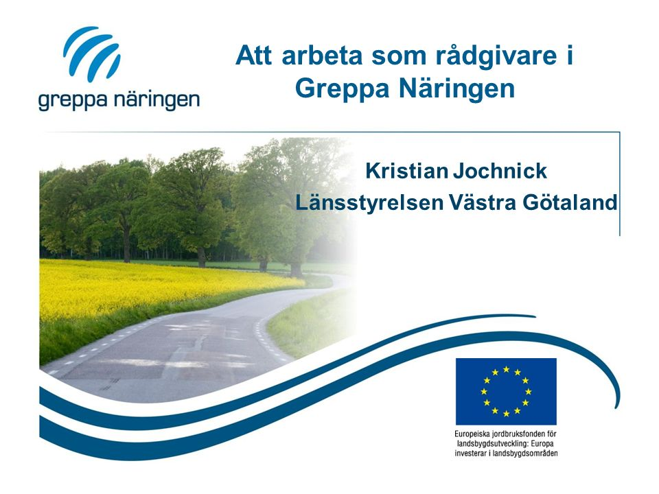 Att arbeta som rådgivare i Greppa Näringen Kristian Jochnick Länsstyrelsen Västra Götaland