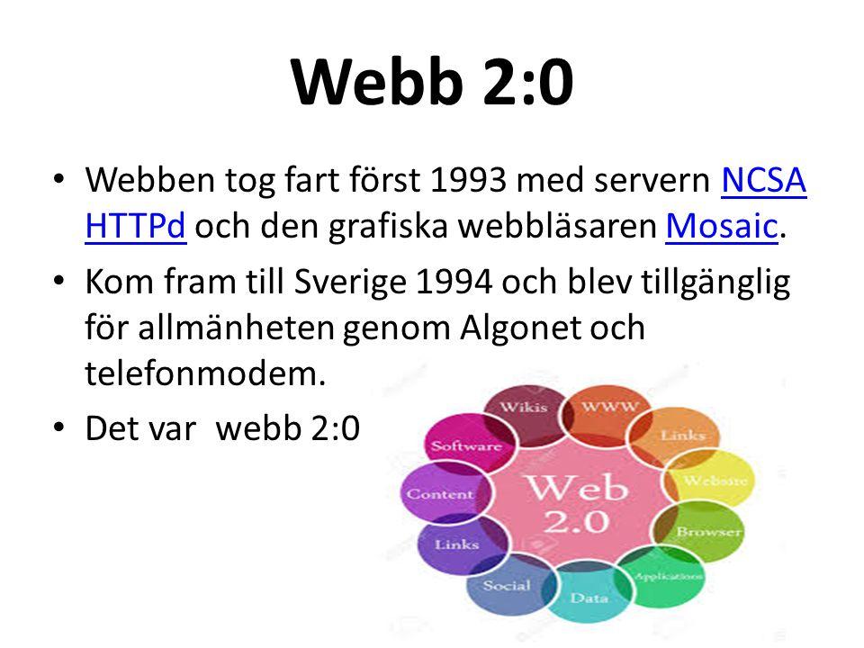Webb 2:0 Webben tog fart först 1993 med servern NCSA HTTPd och den grafiska webbläsaren Mosaic.NCSA HTTPdMosaic Kom fram till Sverige 1994 och blev tillgänglig för allmänheten genom Algonet och telefonmodem.