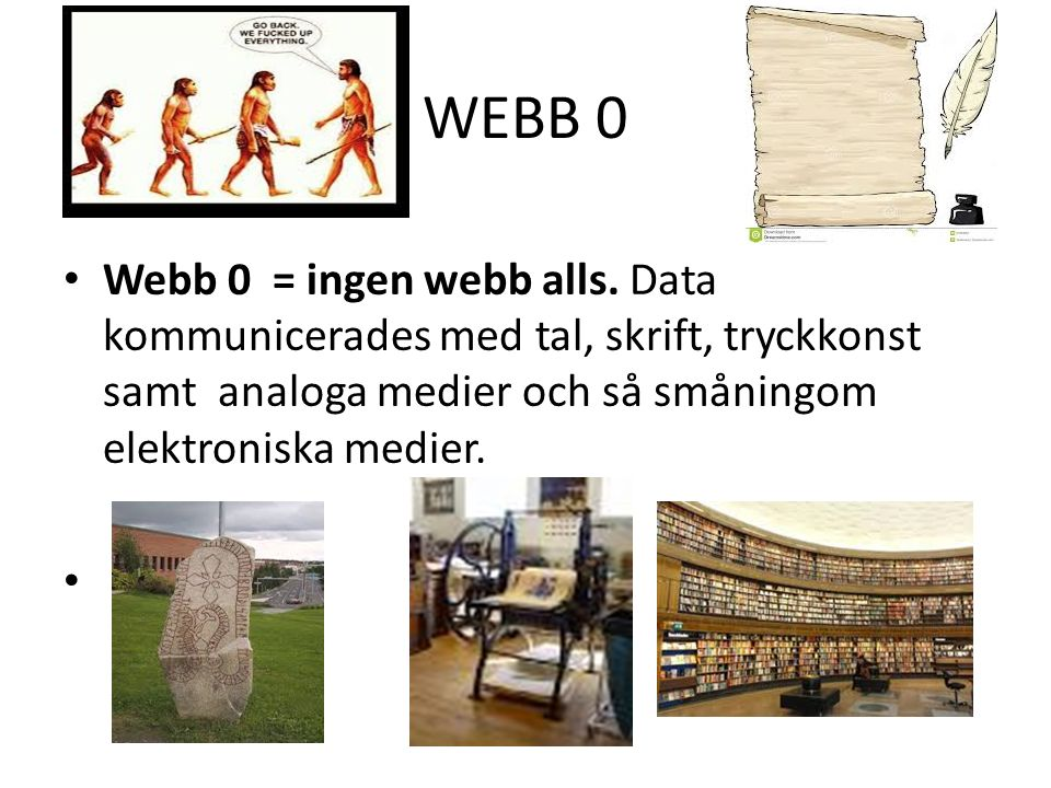 WEBB 0 Webb 0 = ingen webb alls. Data kommunicerades med tal, skrift, tryckkonst samt analoga medier och så småningom elektroniska medier.