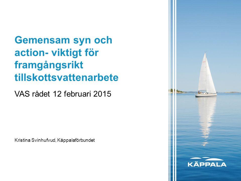 Gemensam syn och action- viktigt för framgångsrikt tillskottsvattenarbete VAS rådet 12 februari 2015 Kristina Svinhufvud, Käppalaförbundet